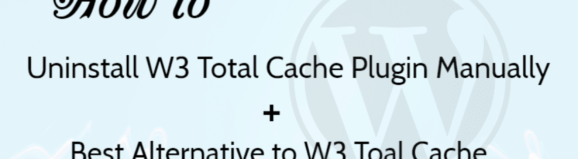 'Hur man avinstallerar W3 Total Cache Plugin manuellt + Bästa alternativa plugin